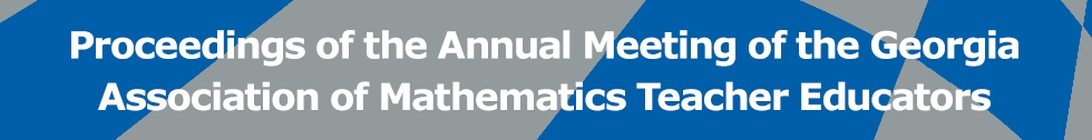 Proceedings of the Annual Meeting of the Georgia Association of Mathematics Teacher Educators