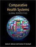 Comparative Health Systems Global Perspective by James Johnson and Carleen Stoskopf