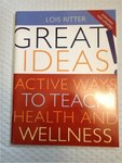 Great Ideas: Active Ways to Teach Health and Wellness. by Lois Ritter