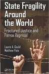 State Fragility Around the World: Fractured Justice and Fierce Reprisal by Laurie Gould and Matthew Pate