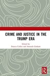 Crime and Justice in the Trump Era by Francis T. Cullen and Amanda K. Graham