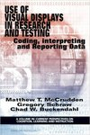 Use of Visual Displays in Research and Testing: Coding, Interpreting, and Reporting Data by Matthew McCrudden, Gregory Schraw, and Chad Buckendahl