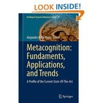 Metacognition: Fundamentals, Applications, and Trends by A. Peña-Ayala