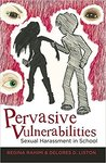 Pervasive Vulnerabilities: Sexual Harassment in School by Regina Rahimi and Delores D. Liston