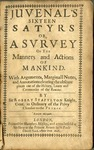Juvenal's sixteen stayrs or, A survey of the manners and actions of mankind. With arguments, marginall notes, and annotations clearing the obscure places out of the history, lawes and ceremonies of the Romans. by Robert Stapylton