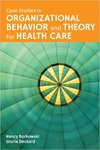 Case Studies in Organizational Behavior and Theory for Healthcare by Nancy Borkowski and Gloria Deckard