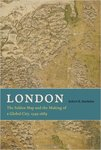 London: The Selden Map and the Making of a Global City, 1549-1687 by Robert Batchelor