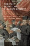 The Jesuit Suppression in Global Context: Causes, Events, and Consequences by Jeffrey D. Burson and Jonathan Wright