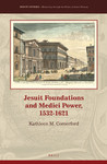 Jesuit Foundations and Medici Power, 1532-1621 by Kathleen M. Comerford