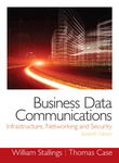 Business Data Communications- Infrastructure, Networking and Security by William Stallings and Thomas Louis Case