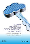 Security, Privacy, and Digital Forensics in the Cloud by Lei Chen, Hassan Takabi, and Nhien-An Le-Khac