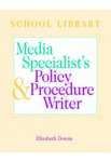 The School Library Media Specialist's Policy and Procedure Writer by Elizabeth Downs