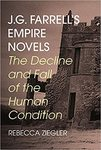 J.G. Farrell's Empire Novels: The Decline and Fall of the Human Condition by Rebecca Ziegler