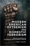 Modern American Extremism and Domestic Terrorism: An Encyclopedia of Extremists and Extremist Groups by Barry J. Balleck