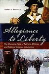 Allegiance to Liberty: The Changing Face of Patriots, Militias, and Political Violence in America by Barry J. Balleck