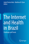 Internet and Health in Brazil: Challenges and Trends by Andre Pereira Neto and Matthew B. Flynn