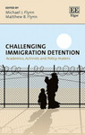 Challenging Immigration Detention- Academic, Activists, and Policy-makers by Michael J. Flynn and Matthew B. Flynn