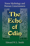 The Echo of Odin: Norse Mythology and Human Consciousness by Edward W. L. Smith