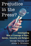 Prejudice in the Press? Investigating Bias in Coverage of Race, Gender, Sexuality and Religion by George Yancey and Alicia Brunson