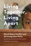 Living Together, Living Apart Mixed Status Families and US Immigration Policy