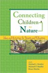 Connecting Children to Nature: Ideas and Activities for Parents and Educators by Michael L. Bentley, Michael P. Mueller, and Bruce Martin